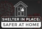 Shelter in Place. Safer at Home.