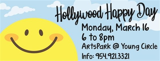 Hollywood Happy Day Monday, March 16 6 to 8pm ArtsPark at Young Circle 954-921-3321