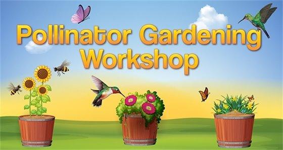 Pollinator Gardening Workshop