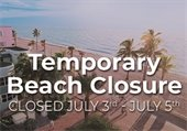 Temporary Beach Closure Closed July 3rd - July 5th
