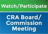 Watch/Participate CRA BOard/COmmission Meeting