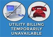 Utility Billing Temporarily Unavailble
