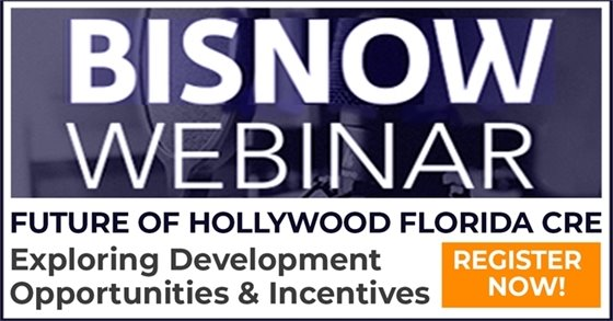 BisNow Webinar: Exploring Development Opportunities & Incentives in Florida's Hollywood
