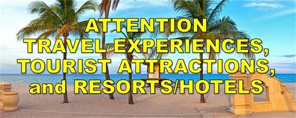 ATTENTION TRAVEL EXPERIENCES,TOURIST ATTRACTIONS,and RESORTS/HOTELS